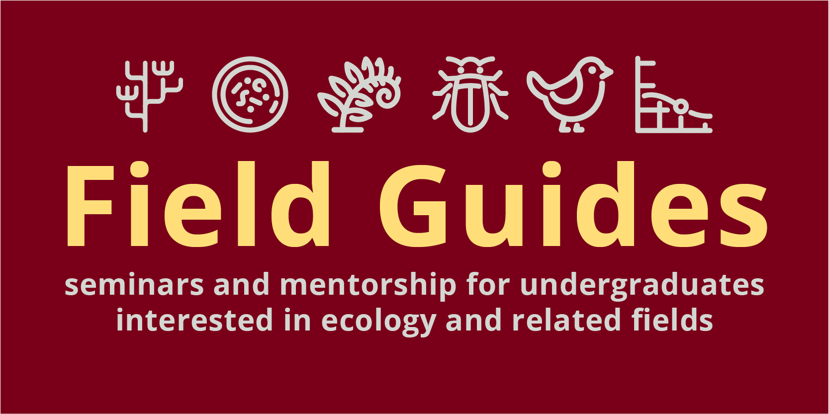 Field Guides - seminars and mentorship for undergraduates interested in ecology and related fields