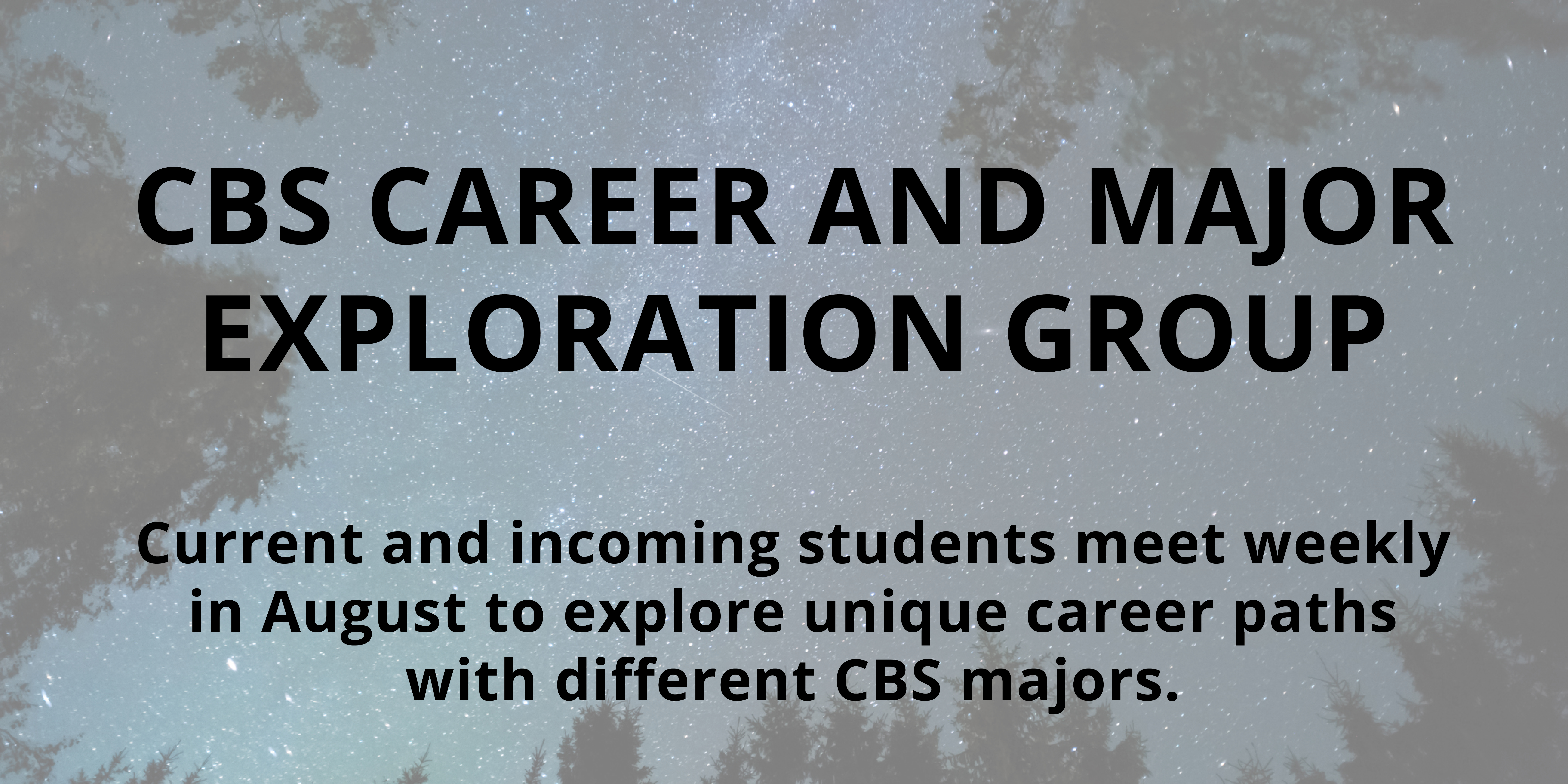 CBS CAREER AND MAJOR  EXPLORATION GROUP / Current and incoming students meet weekly  in August to explore unique career paths  with different CBS majors.